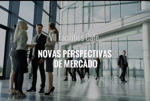 VII Facilities Café – Novas Perspectivas de Mercado