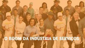 O boom da indústria de serviços