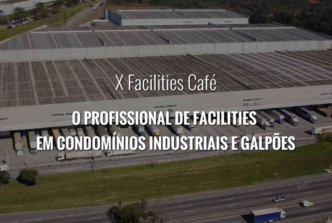 X Facilities Café – O Profissional de Facilities em Condomínios Industriais e Galpões